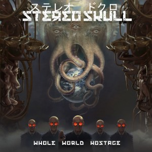 Stereo Skull - Whole World Hostage 2017